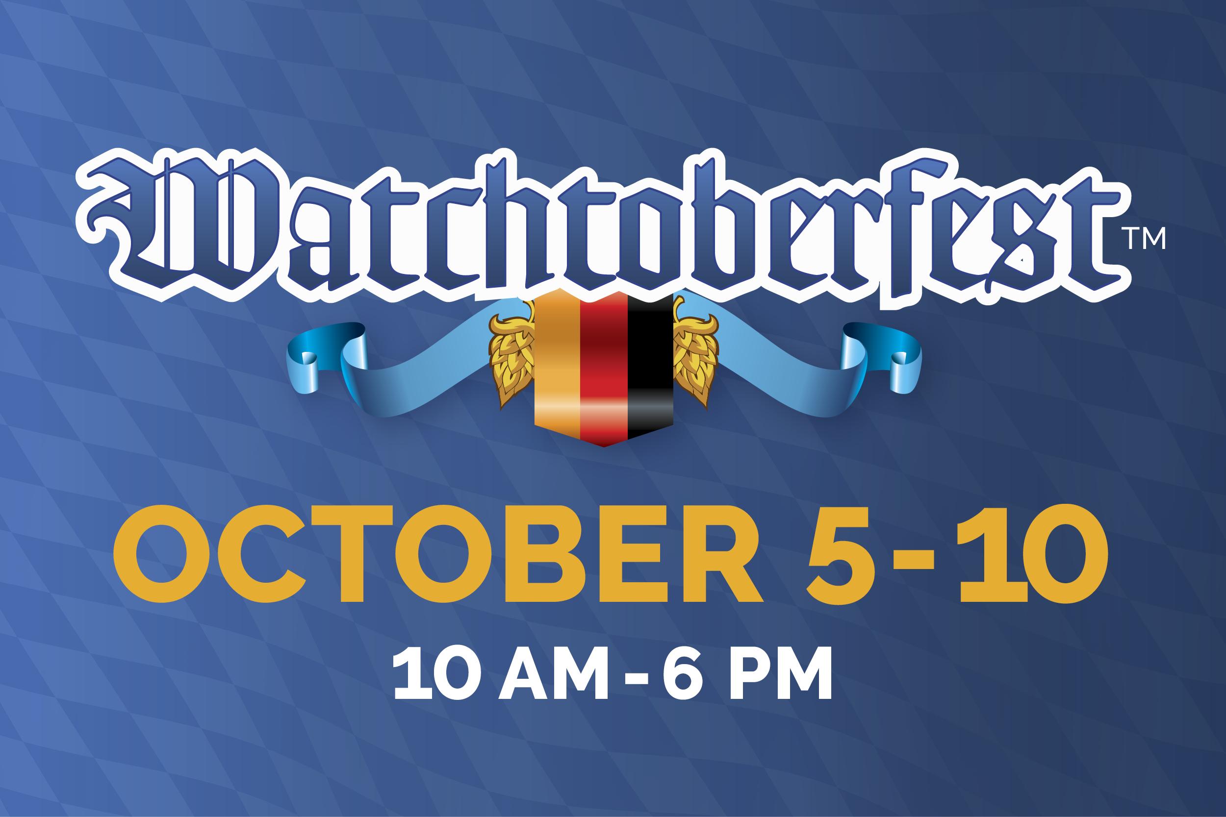 It's Watchtoberfest™ Week at Windsor!